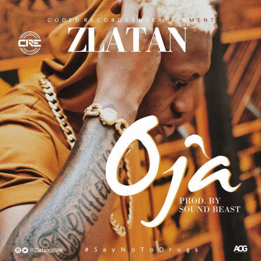 Zlatan OJA [MP3] - VIBES2LYRICS COM NIGERIA